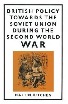 British Policy Towards the Soviet Union During the Second World War 1986 av Martin Kitchen (Heftet)