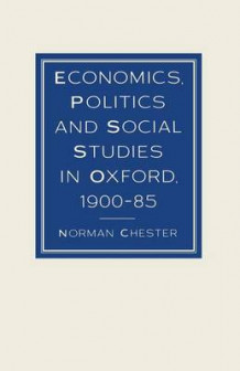 Economics, Politics and Social Studies in Oxford, 1900-85 av Sir Norman Chester (Heftet)