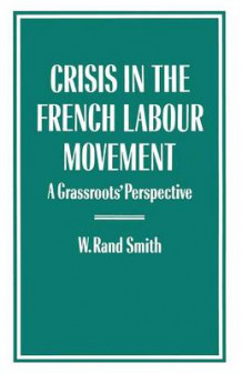 Crisis in the French Labour Movement 1987 av W. Rand Smith (Heftet)