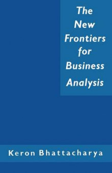 The New Frontiers for Business Analysis av Keron Bhattacharya (Heftet)