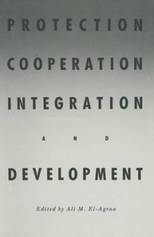Protection, Cooperation, Integration and Development 1987 av A. M. El-Agraa (Heftet)