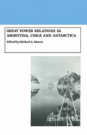 Great Power Relations in Argentina, Chile and Antarctica av Michael A. Morris (Heftet)
