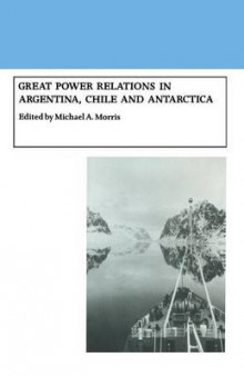 Great Power Relations in Argentina, Chile and Antarctica 1990 av Michael A. Morris (Heftet)