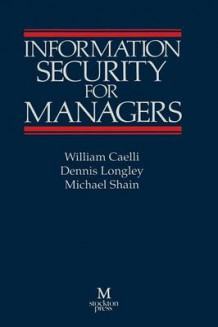 Information Security for Managers av William Caelli og Denis Longley (Heftet)