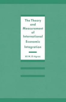 The Theory and Measurement of International Economic Integration av A. M. El-Agraa (Heftet)