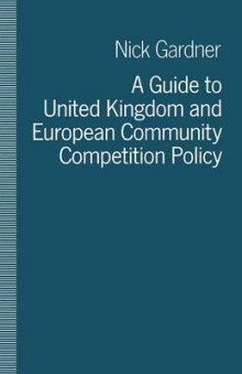A Guide to United Kingdom and European Community Competition Policy 1990 av Nick Gardner (Heftet)
