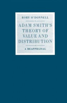 Adam Smith's Theory of Value and Distribution av Rory O'Donnell (Heftet)