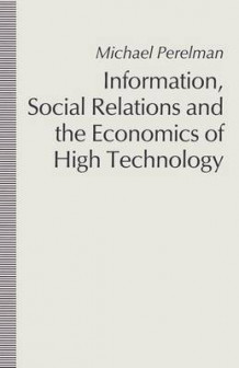 Information, Social Relations and the Economics of High Technology 1991 av Michael Perelman (Heftet)