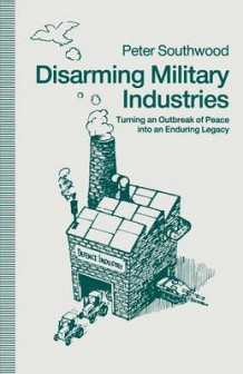 Disarming Military Industries av Peter Southwood (Heftet)