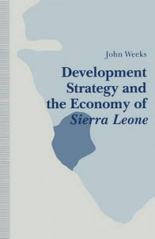 Development Strategy and the Economy of Sierra Leone 1992 av John Weeks (Heftet)