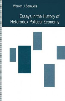 Essays in the History of Heterodox Political Economy av Warren J. Samuels (Heftet)