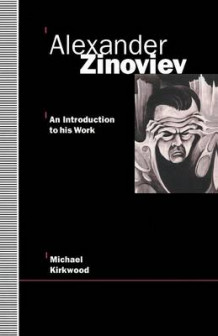 Alexander Zinoviev: An Introduction to His Work 1993 av Michael Kirkwood (Heftet)