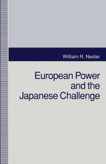 European Power and the Japanese Challenge 1993 av William R. Nester (Heftet)