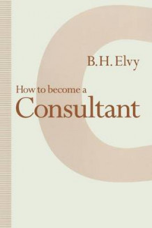 How to Become a Consultant av B. H. Elvy (Heftet)