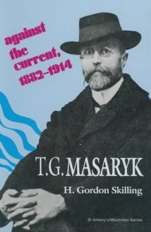 T. G. Masaryk: Against the Current, 1882-1914 av H. Gordon Skilling (Heftet)
