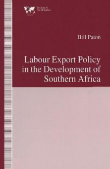 Labour Export Policy in the Development of Southern Africa 1995 av Bill Paton (Heftet)