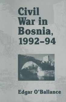 Civil War in Bosnia 1992-94 1995 av Edgar O'Ballance (Heftet)