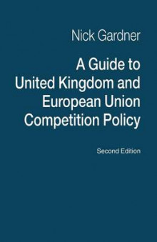 A Guide to United Kingdom and European Union Competition Policy 1996 av Nick Gardner (Heftet)