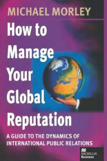 How to Manage Your Global Reputation 1998 av Michael Morley (Heftet)
