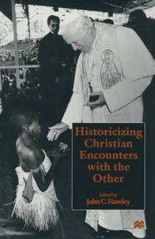 Historicizing Christian Encounters with the Other av John C. Hawley (Heftet)