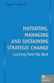Initiating, Managing and Sustaining Strategic Change 1997 av Magne Y. Orgland (Heftet)