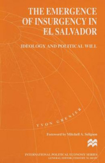 The Emergence of Insurgency in El Salvador av Yvon Grenier (Heftet)
