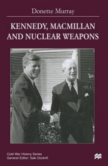 Kennedy, Macmillan and Nuclear Weapons av Donette Murray (Heftet)