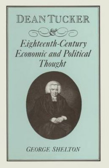 Dean Tucker and Eighteenth-Century Economic and Political Thought av W. G. Shelton (Heftet)