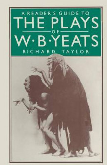 A Reader's Guide to the Plays of W. B. Yeats 1984 av Richard H. Taylor (Heftet)