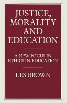 Justice, Morality and Education 1985 av Les Brown og Konstantinos I. Nikolopoulos (Heftet)