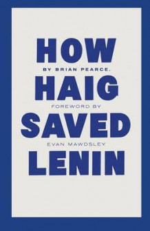 How Haig Saved Lenin 1987 av B. Pearce (Heftet)