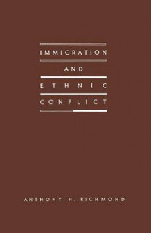 Immigration and Ethnic Conflict 1988 av Anthony H. Richmond (Heftet)