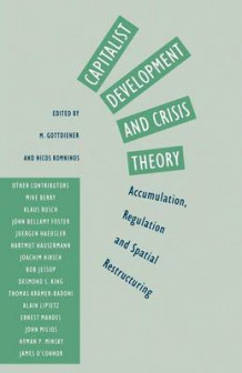 Capitalist Development and Crisis Theory: Accumulation, Regulation and Spatial Restructuring (Heftet)