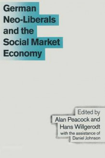 German Neo-Liberals and the Social Market Economy av Professor Alan T. Peacock og Hans Willgerodt (Heftet)