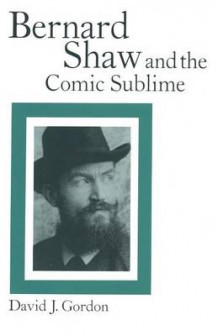 Bernard Shaw and the Comic Sublime av David J. Gordon og Liss Sylven (Heftet)