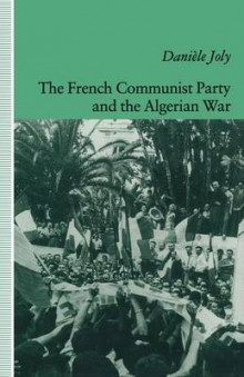 The French Communist Party and the Algerian War 1991 av Daniele Joly (Heftet)