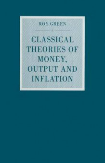 Classical Theories of Money, Output and Inflation 1992 av Roy Green (Heftet)