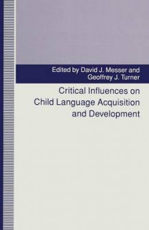 Critical Influences on Child Language Acquisition and Development av David J. Messer og Geoffrey J. Turner (Heftet)