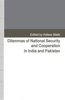 Dilemmas of National Security and Cooperation in India and Pakistan 1993 av Dr. Hafeez Malik (Heftet)