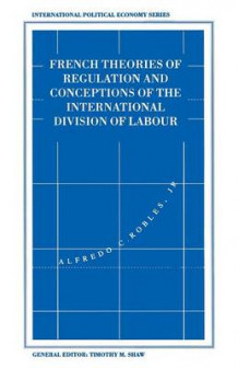 French Theories of Regulation and Conceptions of the International Division of Labour av Alfredo C. Robles (Heftet)