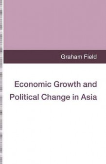 Economic Growth and Political Change in Asia av Graham Field (Heftet)