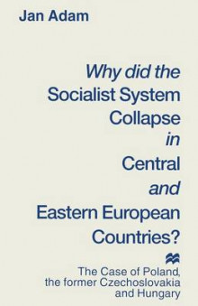 Why Did the Socialist System Collapse in Central and Eastern European Countries? av Jan Adam (Heftet)