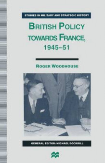 British Policy towards France, 1945-51 av Roger Woodhouse (Heftet)
