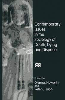 Contemporary Issues in the Sociology of Death, Dying and Disposal (Heftet)