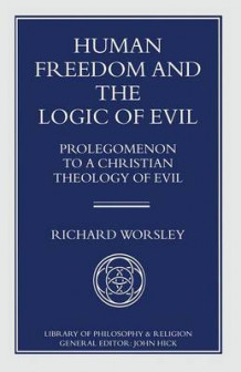 Human Freedom and the Logic of Evil av Richard Worsley (Heftet)