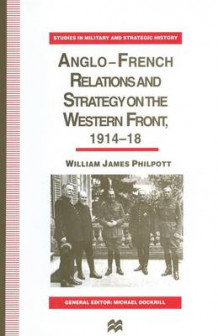 Anglo-French Relations and Strategy on the Western Front, 1914-18 1996 av William Joseph Philpott (Heftet)