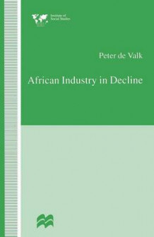 African Industry in Decline 1996 av Peter de Valk (Heftet)