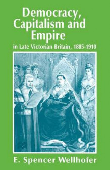 Democracy, Capitalism and Empire in Late Victorian Britain, 1885-1910 1996 av E. Spencer Wellhofer (Heftet)