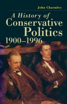 A History of Conservative Politics, 1900-1996 av John Charmley (Heftet)