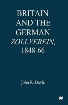 Britain and the Germanzollverein, 1848-66 1997 av John R. Davis (Heftet)